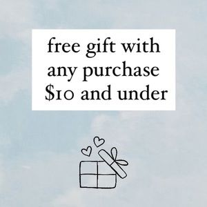 FREE GIFT with any purchase $10 or less
